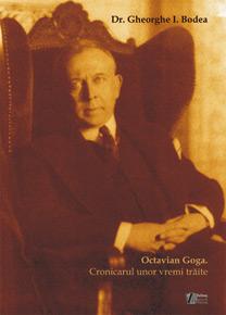 Octavian Goga. Cronicarul unor vremi trăite