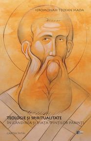 Teologie şi spiritualitate în gândirea şi viaţa Sfinţilor Părinţi