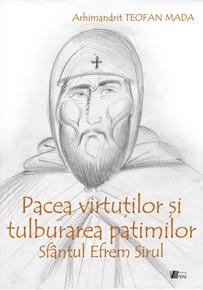 Pacea virtutilor si tulburarea patimilor, Sfantul Efrem Sirul